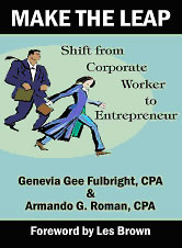 Make the Leap: Shift from Corporate Worker to Entrepreneur by Genevia Gee Fulbright CPA & Armando G Roman CPA