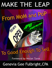 Make the Leap:From Mom & Pop to Good Enough to Sell by Genevia Gee Fulbright CPA